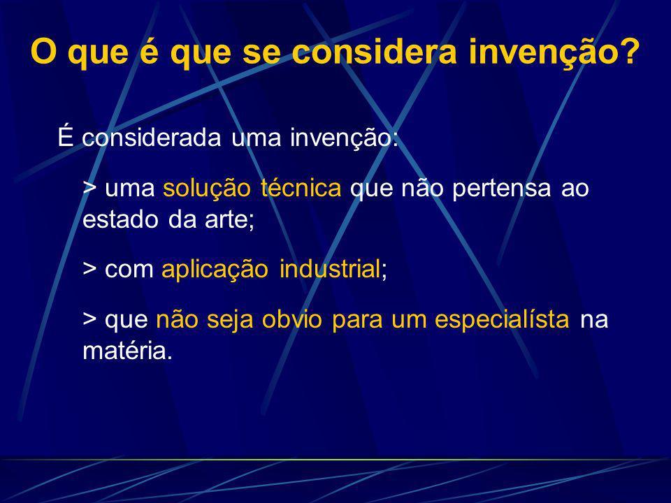 O que é que se considera invenção? É considerada uma invenção: > uma solução técnica que não pertensa ao estado da arte; > com aplicação industrial; >