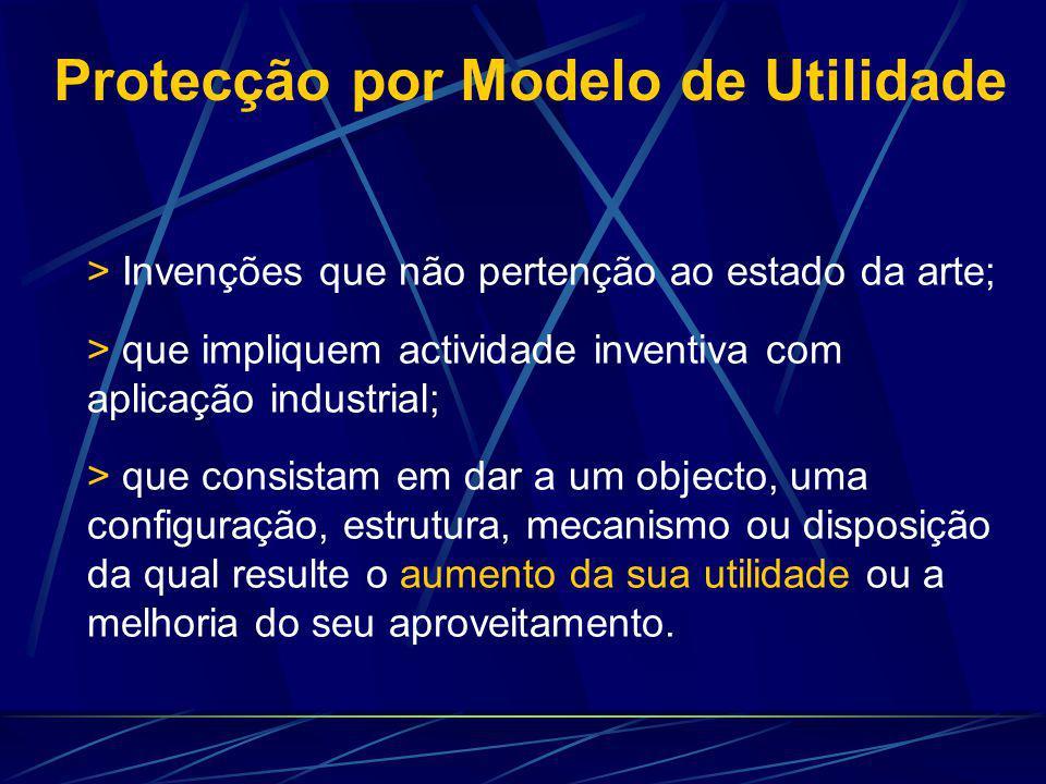 Protecção por Modelo de Utilidade > Invenções que não pertenção ao estado da arte; > que impliquem actividade inventiva com aplicação industrial; > qu