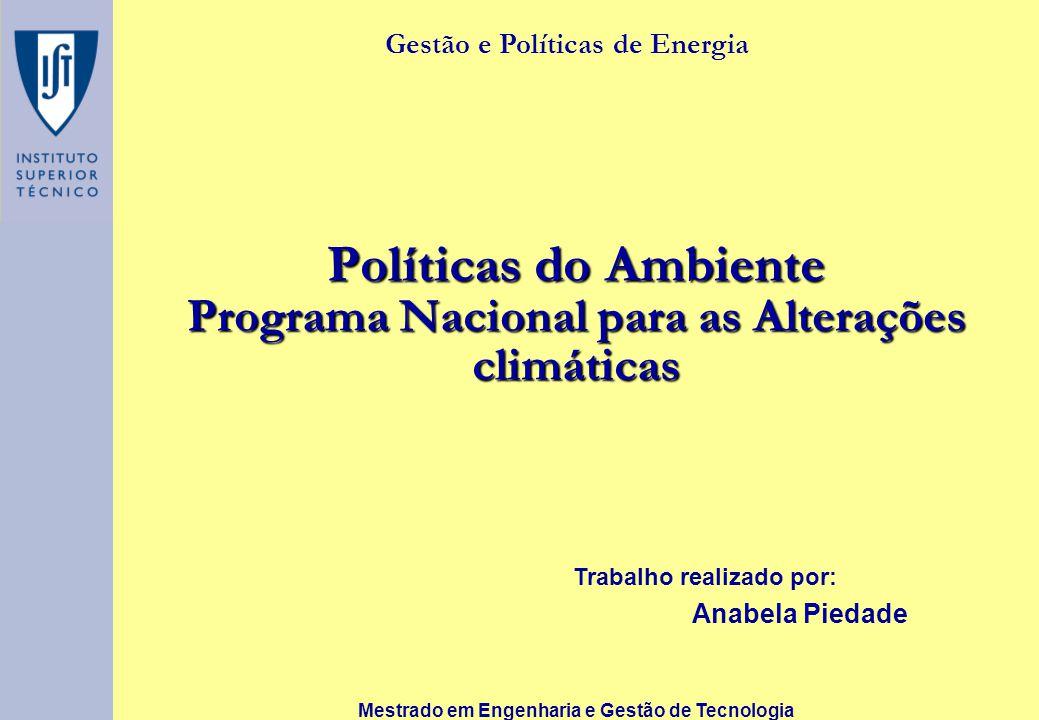 Políticas do Ambiente Programa Nacional para as Alterações climáticas Mestrado em Engenharia e Gestão de Tecnologia Trabalho realizado por: Anabela Piedade Gestão e Políticas de Energia