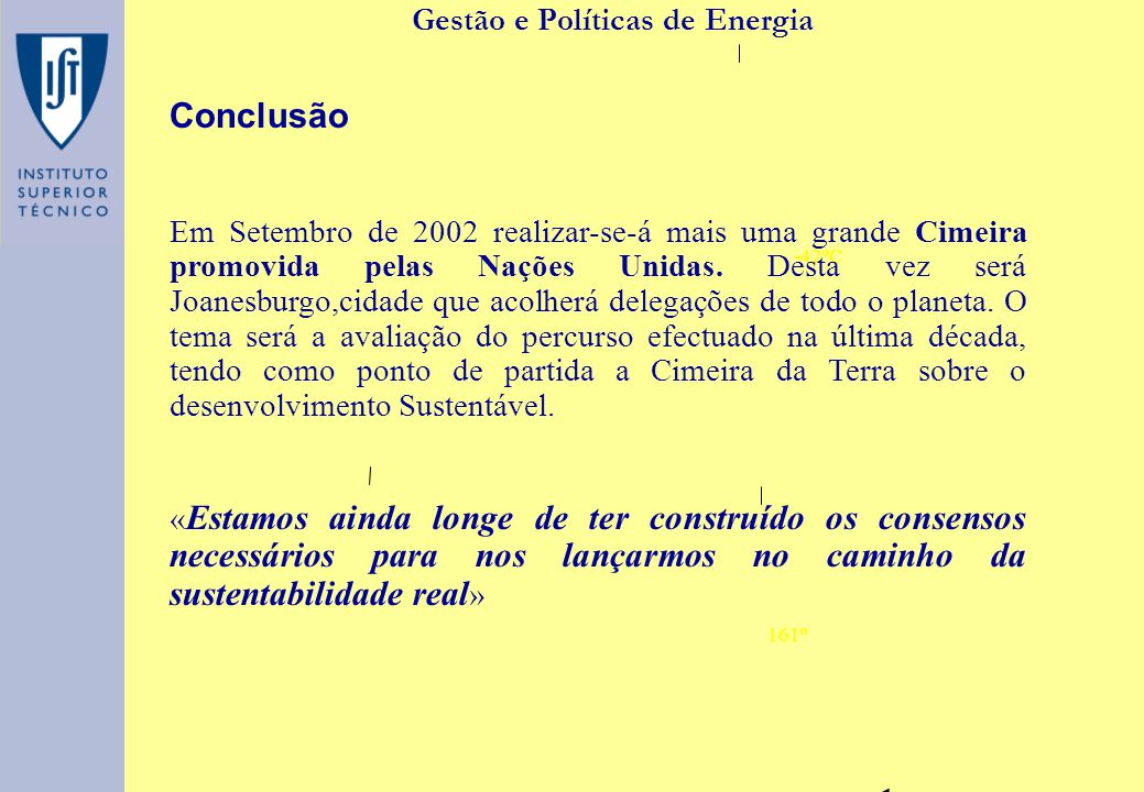 -42ºC 161º Gestão e Políticas de Energia Conclusão Em Setembro de 2002 realizar-se-á mais uma grande Cimeira promovida pelas Nações Unidas. Desta vez