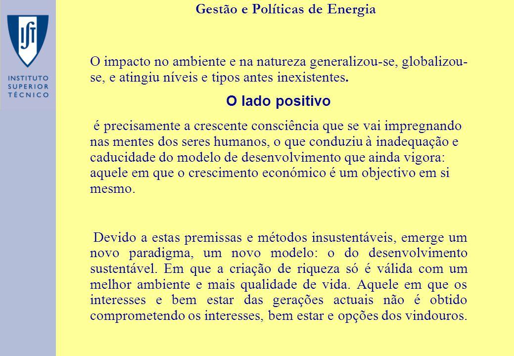Gestão e Políticas de Energia O impacto no ambiente e na natureza generalizou-se, globalizou- se, e atingiu níveis e tipos antes inexistentes. O lado