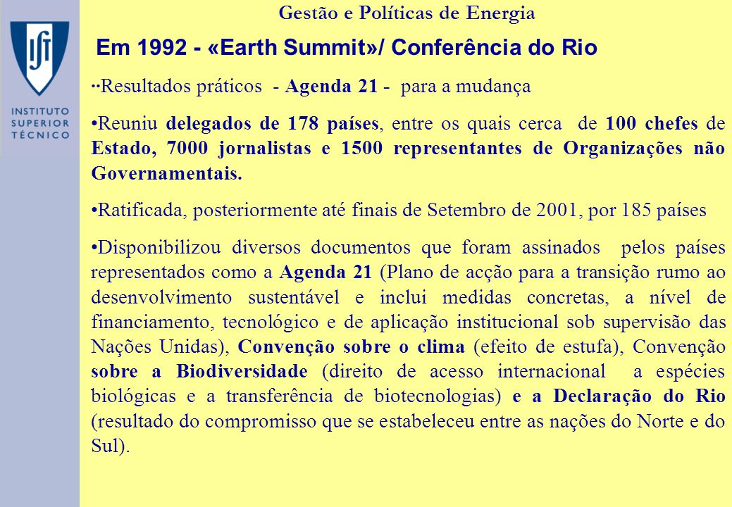 Gestão e Políticas de Energia Em 1992 - «Earth Summit»/ Conferência do Rio ··Resultados práticos - Agenda 21 - para a mudança Reuniu delegados de 178