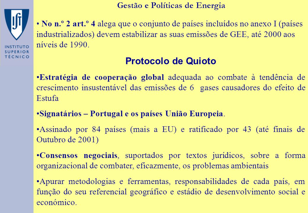 Gestão e Políticas de Energia No n.º 2 art.º 4 alega que o conjunto de países incluídos no anexo I (países industrializados) devem estabilizar as suas