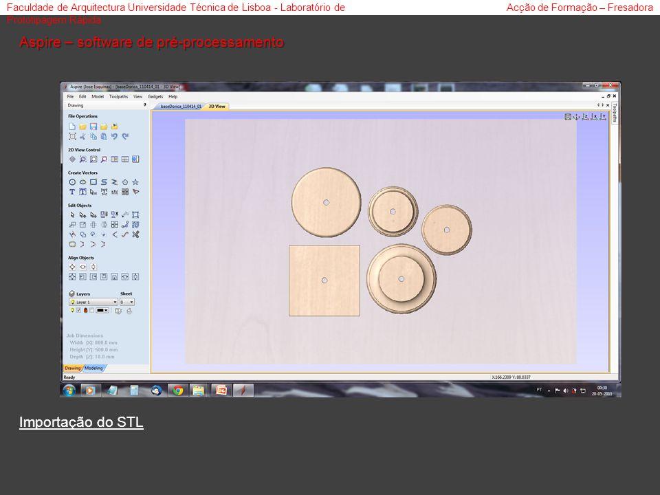 Faculdade de Arquitectura Universidade Técnica de Lisboa - Laboratório de Prototipagem Rápida Acção de Formação – Fresadora Aspire – software de pré-processamento Importação do STL