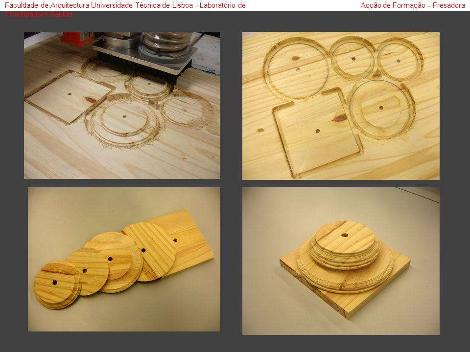 Faculdade de Arquitectura Universidade Técnica de Lisboa - Laboratório de Prototipagem Rápida Acção de Formação – Fresadora