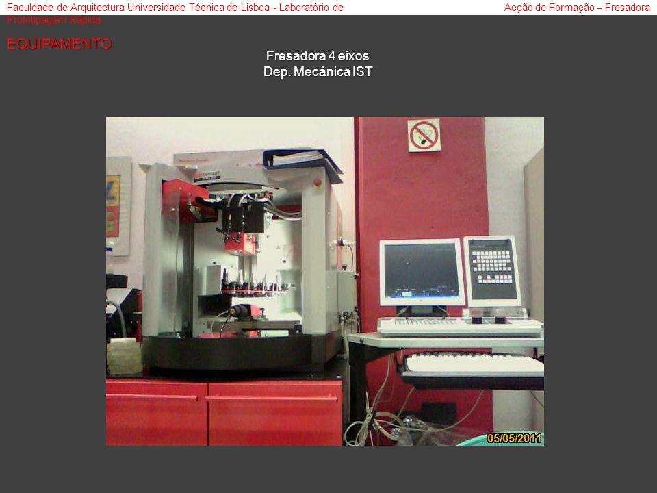 Faculdade de Arquitectura Universidade Técnica de Lisboa - Laboratório de Prototipagem Rápida Acção de Formação – Fresadora Fresadora 4 eixos Dep.