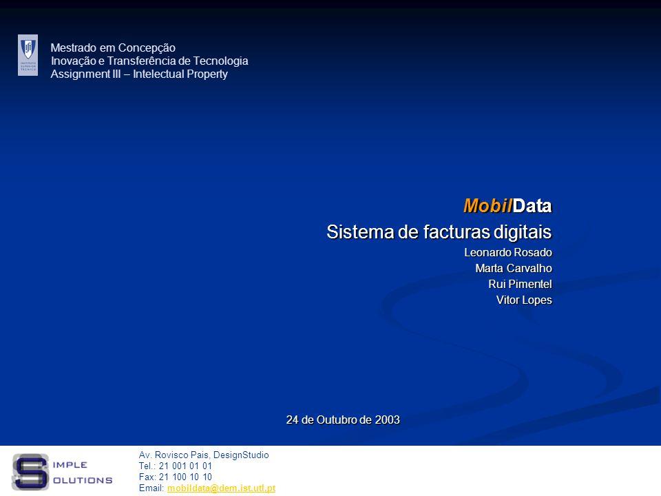 Mestrado em Concepção Inovação e Transferência de Tecnologia Assignment III – Intelectual Property 24 de Outubro de 2003 MobilData Sistema de facturas digitais Leonardo Rosado Marta Carvalho Rui Pimentel Vitor Lopes Av.