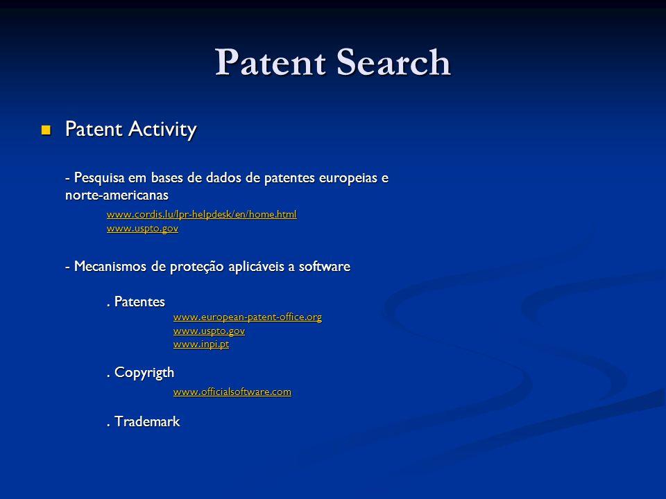 Patent Search Patent Activity Patent Activity - Pesquisa em bases de dados de patentes europeias e norte-americanas www.cordis.lu/lpr-helpdesk/en/home.html www.uspto.gov - Mecanismos de proteção aplicáveis a software.