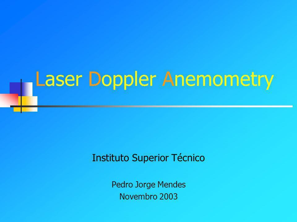 Laser Doppler Anemometry Instituto Superior Técnico Pedro Jorge Mendes Novembro 2003