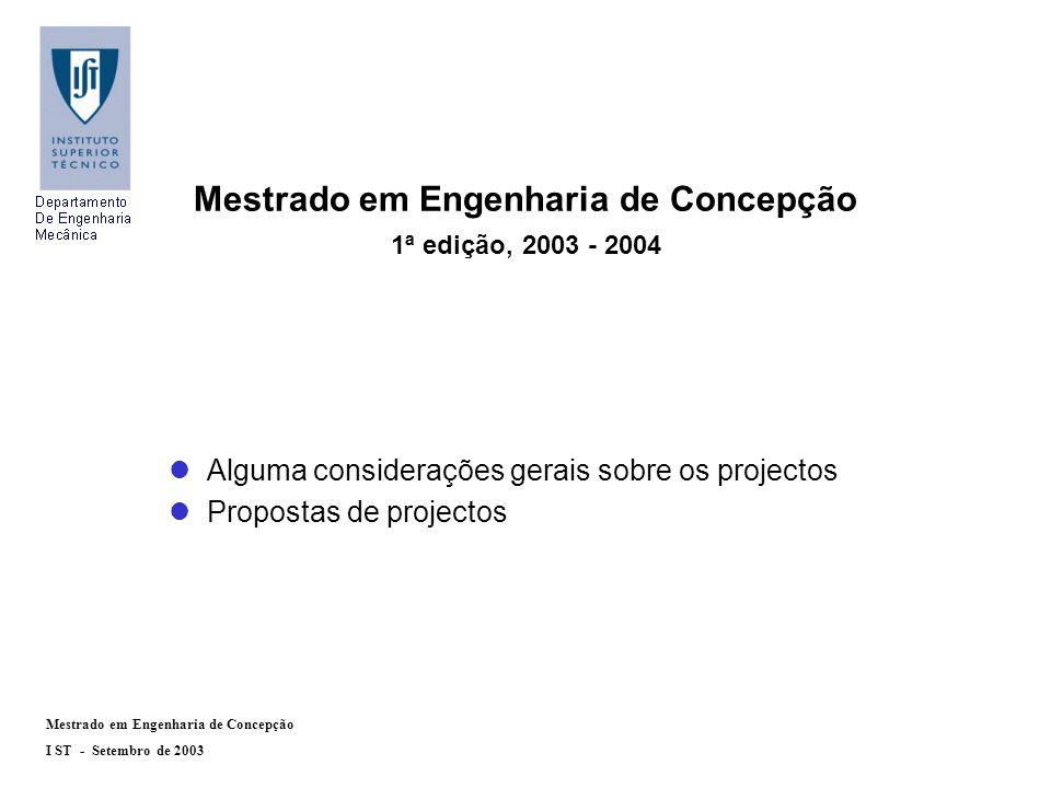 Mestrado em Engenharia de Concepção I ST - Setembro de 2003 Mestrado em Engenharia de Concepção 1ª edição, 2003 - 2004 l Alguma considerações gerais sobre os projectos l Propostas de projectos