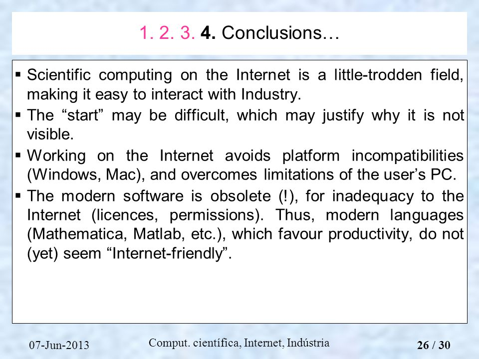 07-Jun-2013 Comput. científica, Internet, Indústria Scientific computing on the Internet is a little-trodden field, making it easy to interact with In