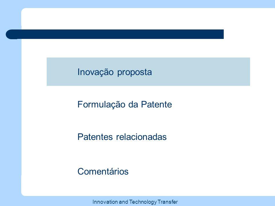 Innovation and Technology Transfer Inovação proposta Patentes relacionadas Comentários Formulação da Patente