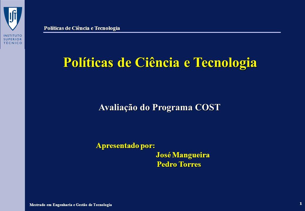 1 Políticas de Ciência e Tecnologia Políticas de Ciência e Tecnologia Avaliação do Programa COST Avaliação do Programa COST Apresentado por: Apresenta