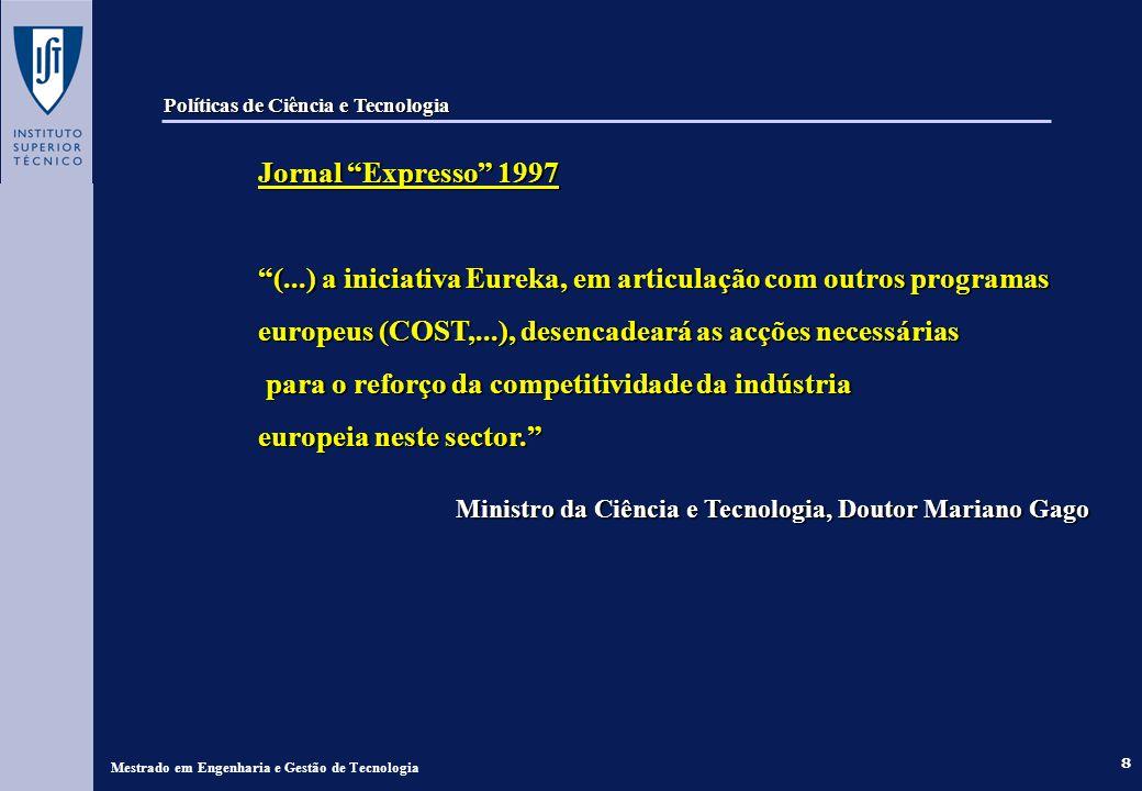 8 Mestrado em Engenharia e Gestão de Tecnologia Jornal Expresso 1997 (...) a iniciativa Eureka, em articulação com outros programas europeus (COST,...), desencadeará as acções necessárias para o reforço da competitividade da indústria para o reforço da competitividade da indústria europeia neste sector.