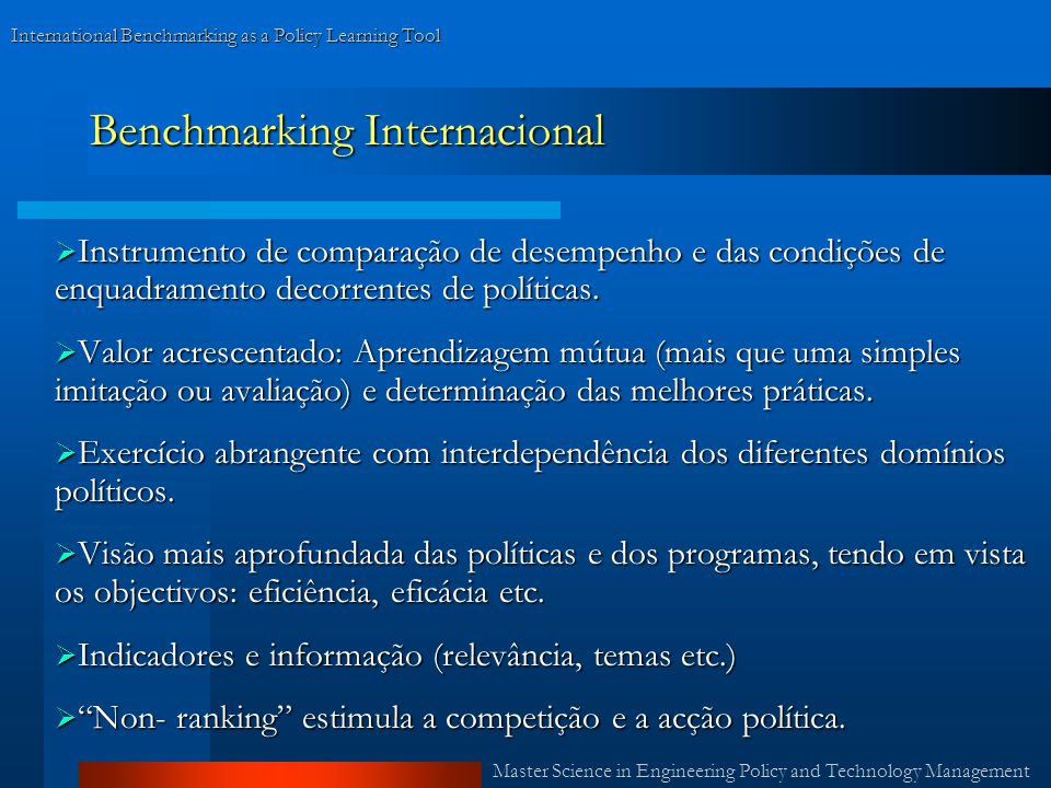 International Benchmarking as a Policy Learning Tool Benchmarking Internacional Instrumento de comparação de desempenho e das condições de enquadramento decorrentes de políticas.