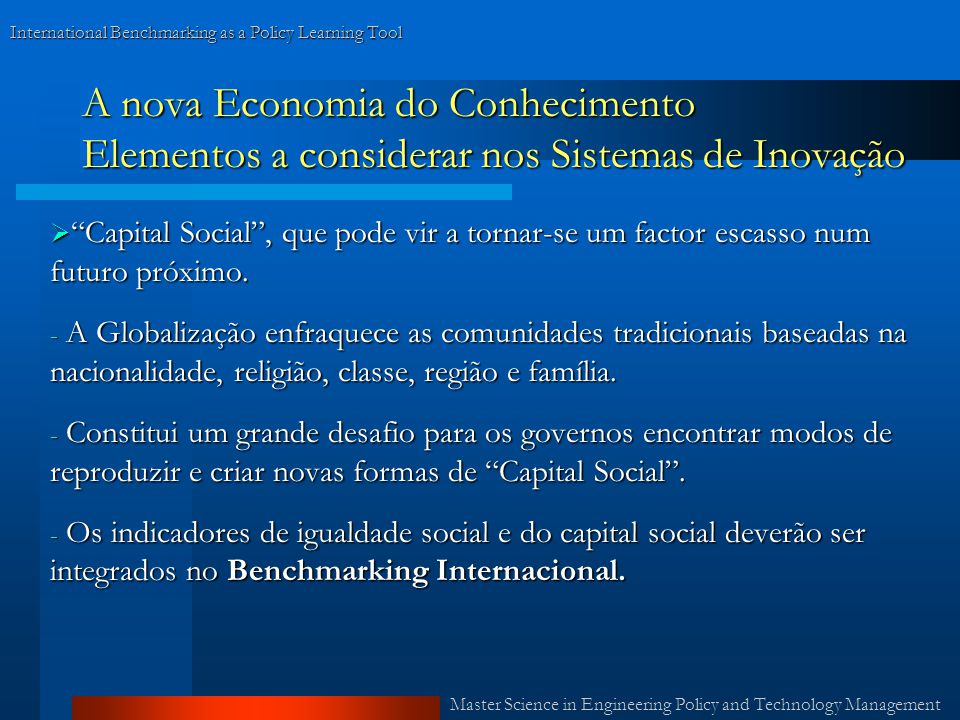 Master Science in Engineering Policy and Technology Management International Benchmarking as a Policy Learning Tool A nova Economia do Conhecimento El