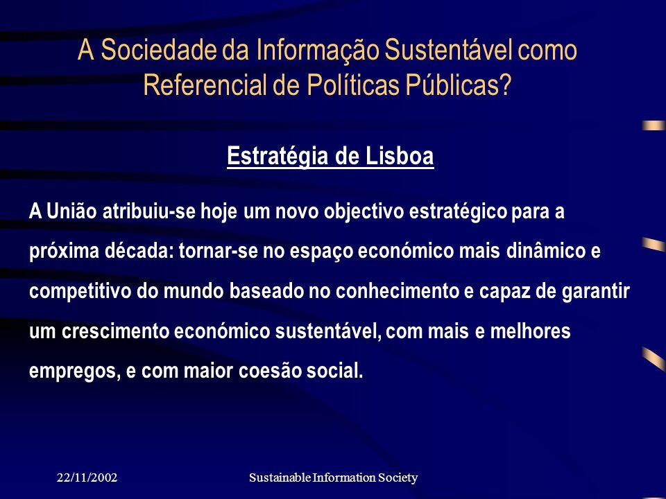 22/11/2002Sustainable Information Society A Sociedade da Informação Sustentável como Referencial de Políticas Públicas.