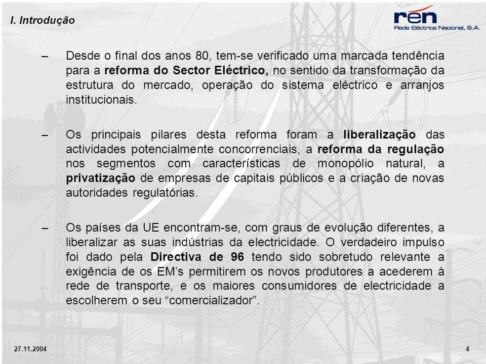 27.11.2004 55 Organisation of the Portuguese Electricity System (2005) Special Regime Generators (PRE) NATIONAL ELECTRICITY SYSTEM (SEN) ENERGY GOVERNMENT DEPT.