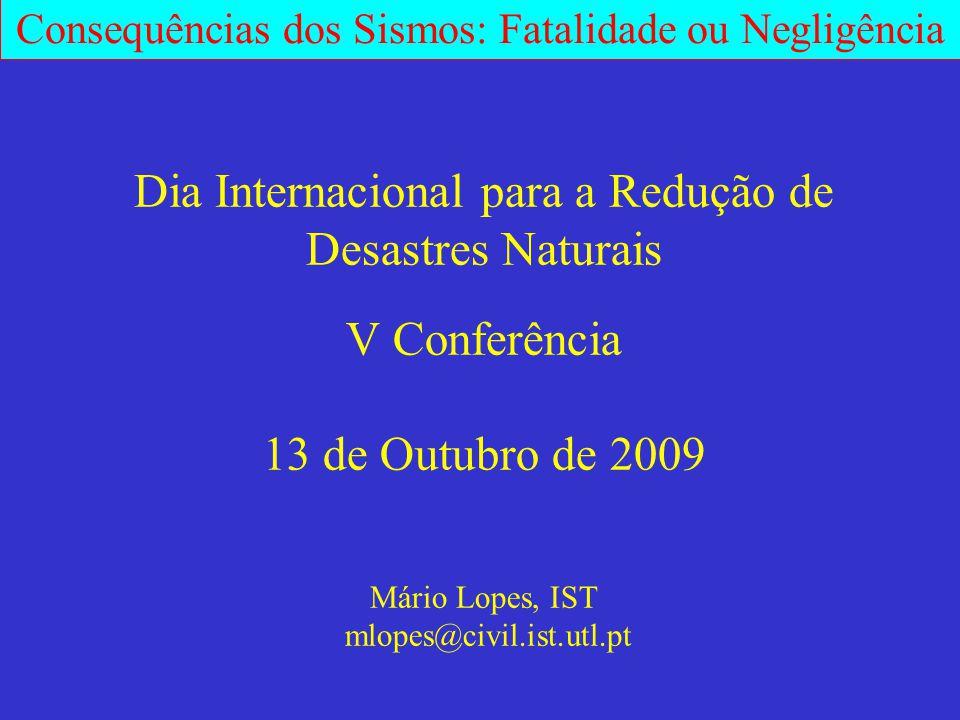 Consequências dos Sismos: Fatalidade ou Negligência Dia Internacional para a Redução de Desastres Naturais V Conferência 13 de Outubro de 2009 Mário L