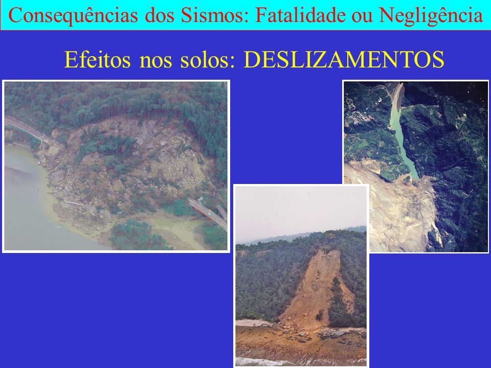 Consequências dos Sismos: Fatalidade ou Negligência Efeitos nos solos: DESLIZAMENTOS
