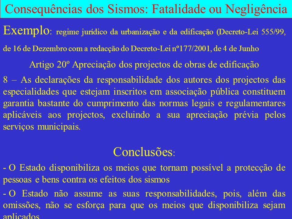 Consequências dos Sismos: Fatalidade ou Negligência Exemplo : regime jurídico da urbanização e da edificação (Decreto-Lei 555/99, de 16 de Dezembro co