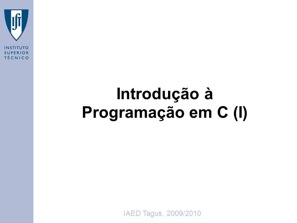 IAED Tagus,2009/2010 22 Conversão de Temperaturas fahr = inferior; while (fahr <= superior) { celsius = 5 * (fahr-32) / 9; printf( %d\t%d\n , fahr, celsius); fahr = fahr + passo; } Divisão entre inteiros é divisão inteira Resultado é o quociente da divisão (número inteiro) Exemplo: 5/9 é 0