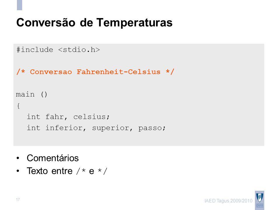 IAED Tagus,2009/2010 17 Conversão de Temperaturas #include /* Conversao Fahrenheit-Celsius */ main () { int fahr, celsius; int inferior, superior, passo; Comentários Texto entre /* e */