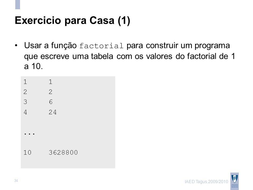 IAED Tagus,2009/2010 34 Exercicio para Casa (1) 1 2 3 6 4 24...
