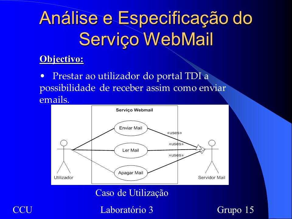 Análise e Especificação do Serviço WebMail Objectivo: Prestar ao utilizador do portal TDI a possibilidade de receber assim como enviar emails. CCULabo
