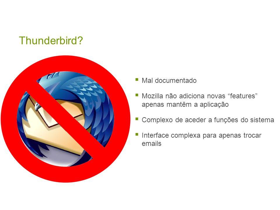 Mal documentado Mozilla não adiciona novas features apenas mantêm a aplicação Complexo de aceder a funções do sistema Interface complexa para apenas trocar emails Thunderbird