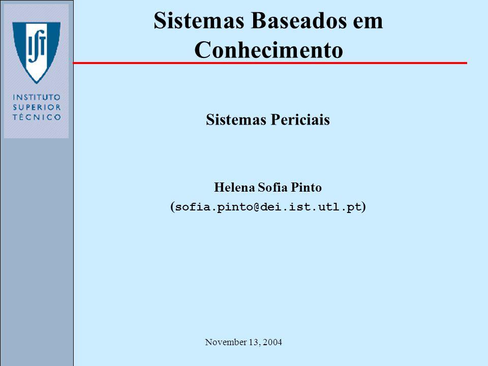 November 13, 2004 Sistemas Baseados em Conhecimento Sistemas Periciais Helena Sofia Pinto ( sofia.pinto@dei.ist.utl.pt )