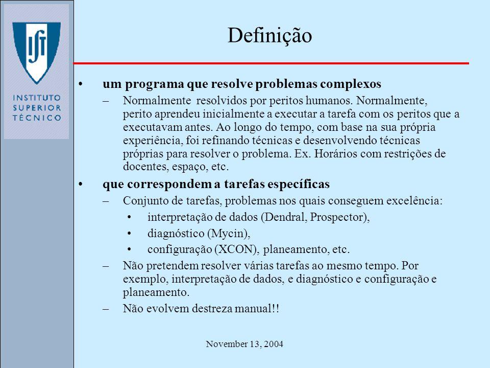 November 13, 2004 Definição um programa que resolve problemas complexos –Normalmente resolvidos por peritos humanos. Normalmente, perito aprendeu inic