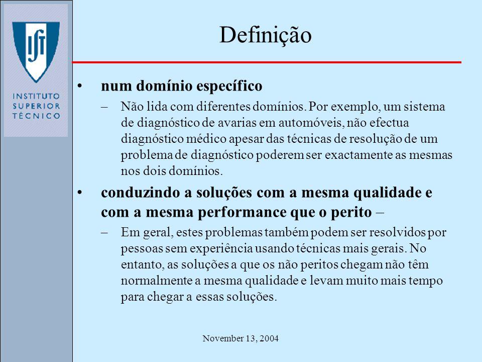 November 13, 2004 Definição num domínio específico –Não lida com diferentes domínios. Por exemplo, um sistema de diagnóstico de avarias em automóveis,