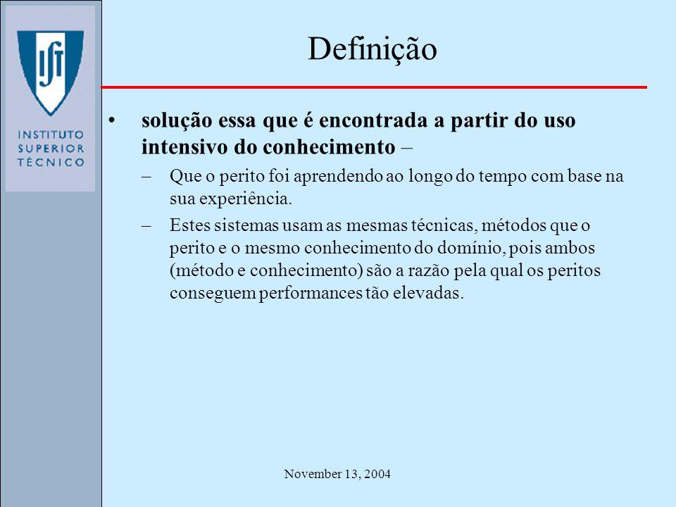 November 13, 2004 Características básicas Executam tarefas difíceis com performances e qualidade comparáveis às dos peritos humanos.