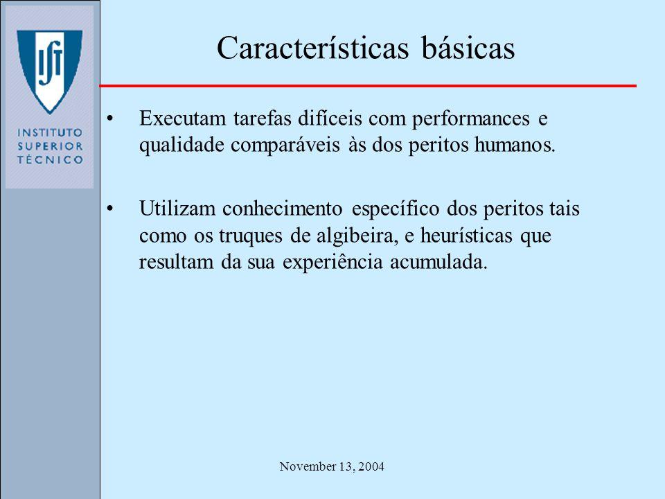 November 13, 2004 Características básicas Executam tarefas difíceis com performances e qualidade comparáveis às dos peritos humanos. Utilizam conhecim