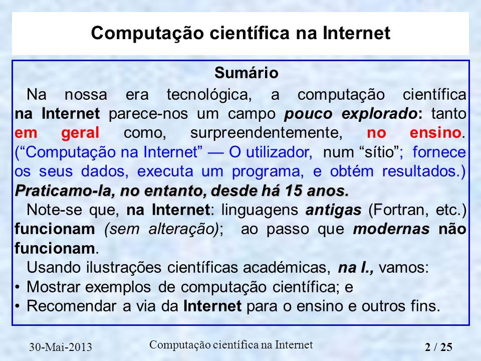 Computação científica na Internet Sumário Praticamo-la, no entanto, desde há 15 anos. Na nossa era tecnológica, a computação científica na Internet pa
