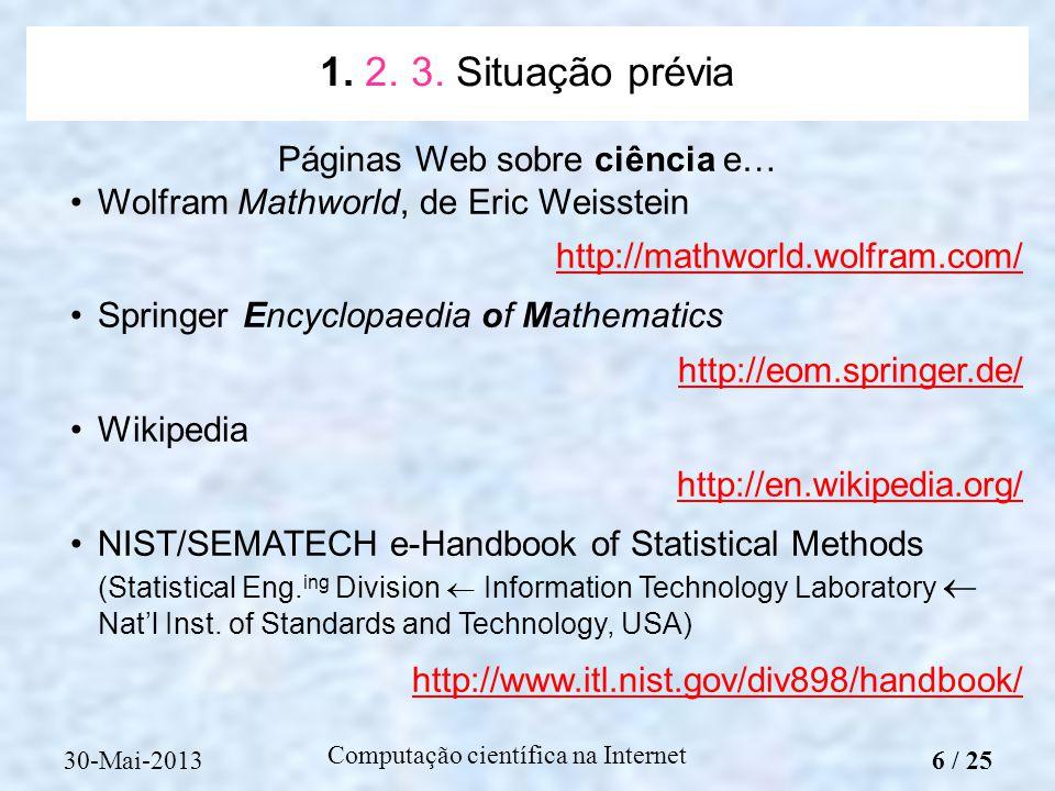 Computação científica na Internet Páginas Web sobre ciência e… Wolfram Mathworld, de Eric Weisstein http://mathworld.wolfram.com/ SpringerEncyclopaedi