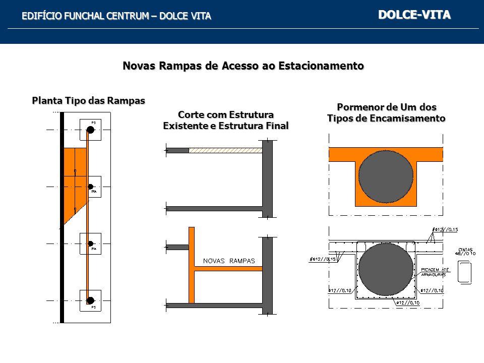 EDIFÍCIO FUNCHAL CENTRUM – DOLCE VITA Novas Rampas de Acesso ao Estacionamento Planta Tipo das Rampas Corte com Estrutura Existente e Estrutura Final Pormenor de Um dos Tipos de Encamisamento DOLCE-VITA