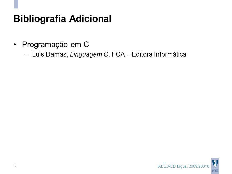 IAED/AED Tagus, 2009/20010 10 Bibliografia Adicional Programação em C –Luis Damas, Linguagem C, FCA – Editora Informática