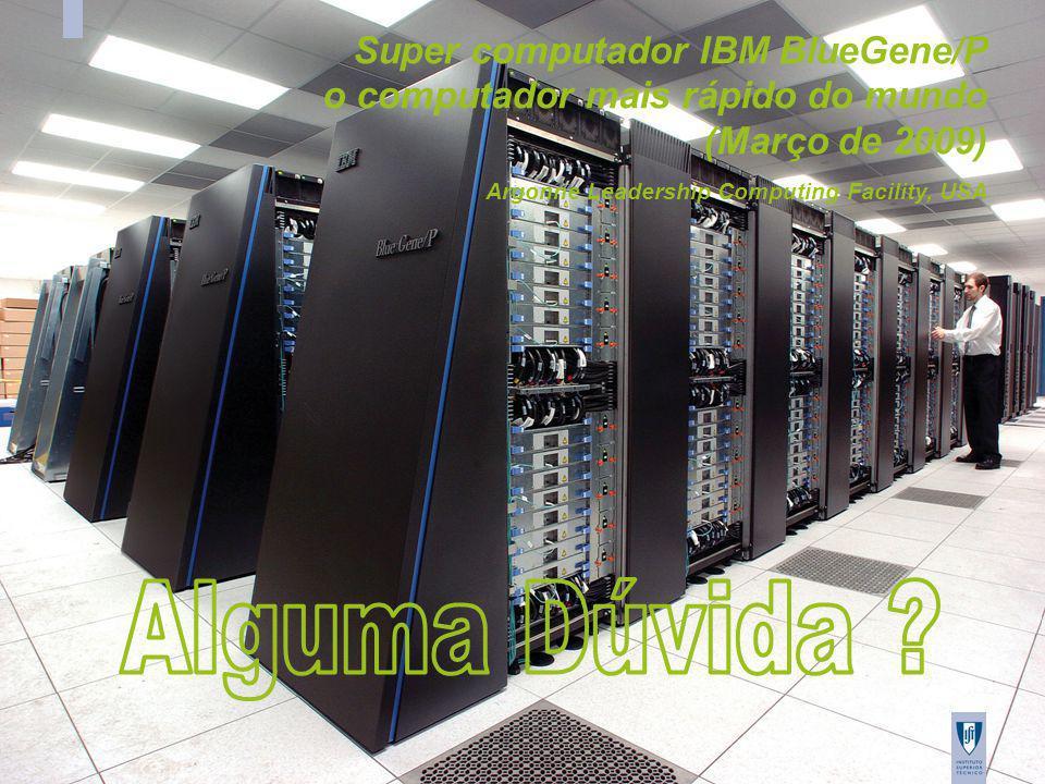 IAED/AED Tagus, 2009/20010 12 Super computador IBM BlueGene/P o computador mais rápido do mundo (Março de 2009) Argonne Leadership Computing Facility, USA
