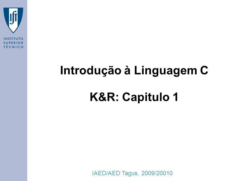 IAED/AED Tagus, 2009/20010 Introdução à Linguagem C K&R: Capitulo 1