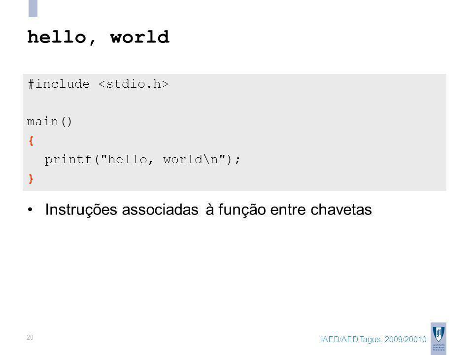 IAED/AED Tagus, 2009/20010 20 hello, world #include main() { printf( hello, world\n ); } Instruções associadas à função entre chavetas