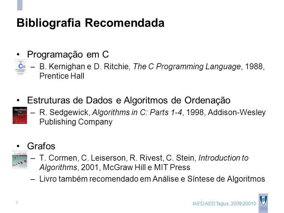 IAED/AED Tagus, 2009/20010 9 Bibliografia Recomendada Programação em C –B. Kernighan e D. Ritchie, The C Programming Language, 1988, Prentice Hall Est