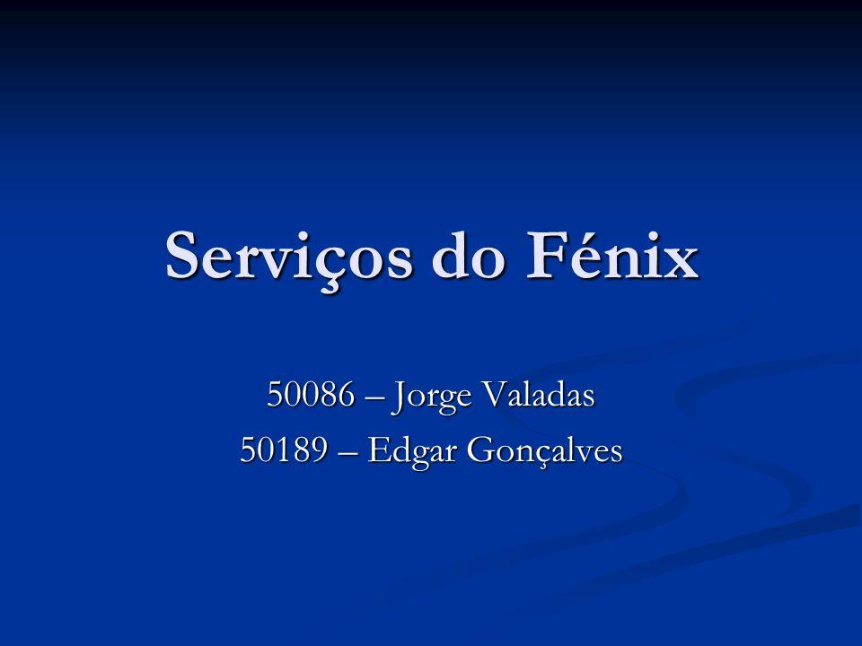 Serviços do Fénix 50086 – Jorge Valadas 50189 – Edgar Gonçalves