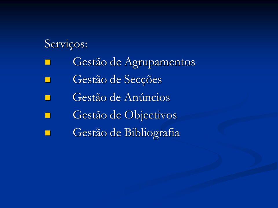 Serviços: Gestão de Agrupamentos Gestão de Agrupamentos Gestão de Secções Gestão de Secções Gestão de Anúncios Gestão de Anúncios Gestão de Objectivos Gestão de Objectivos Gestão de Bibliografia Gestão de Bibliografia