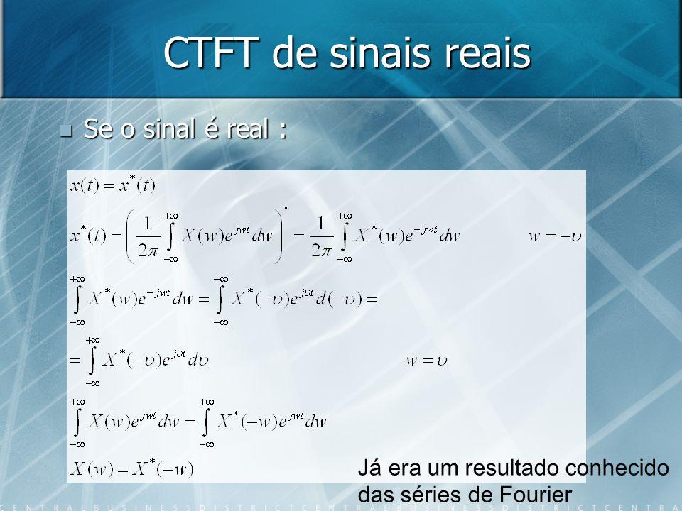 CTFT de sinais reais Se o sinal é real : Se o sinal é real : Já era um resultado conhecido das séries de Fourier