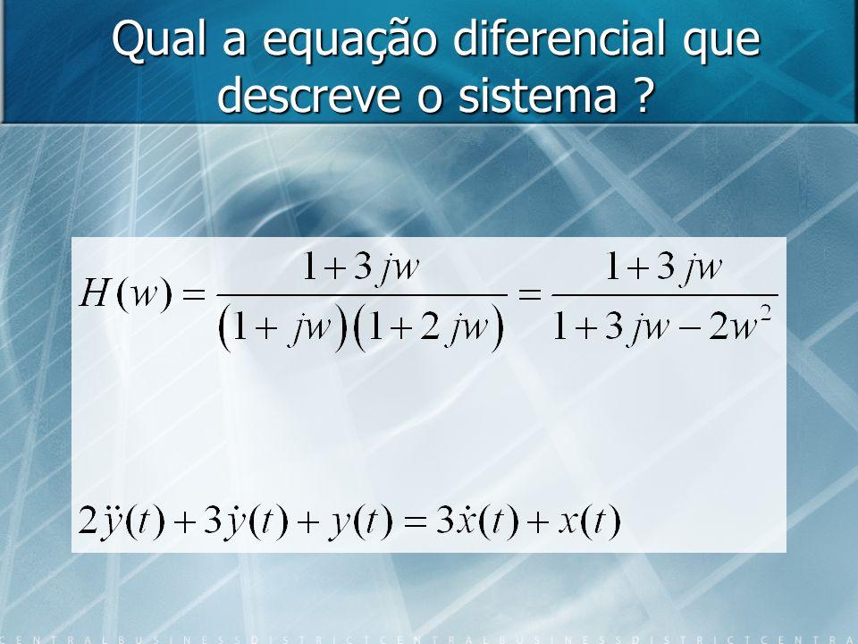 Qual a equação diferencial que descreve o sistema ?