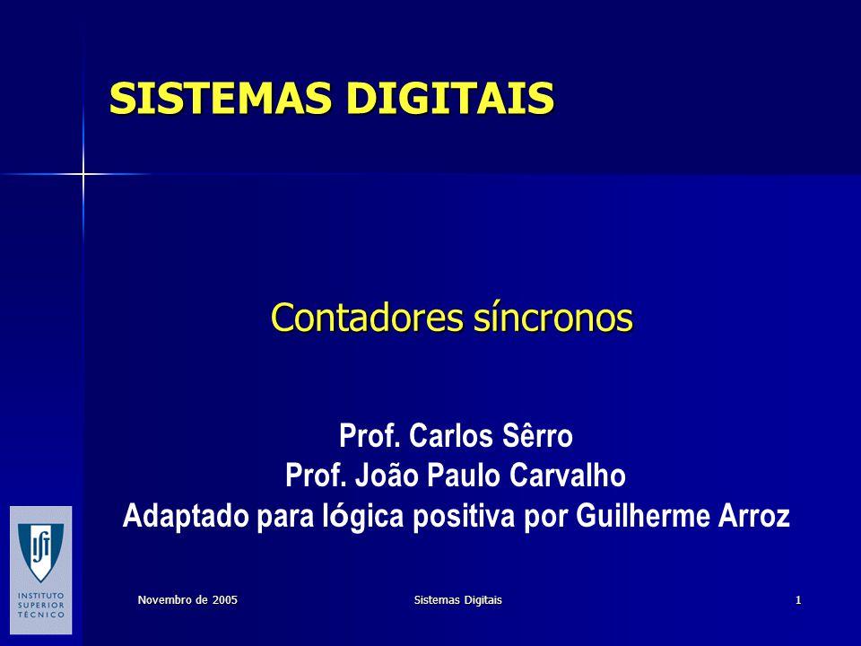 Novembro de 2005 Sistemas Digitais 1 Contadores síncronos Prof. Carlos Sêrro Prof. João Paulo Carvalho Adaptado para l ó gica positiva por Guilherme A