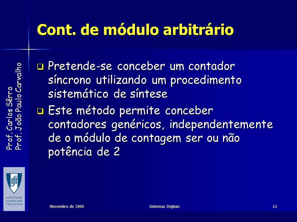 Prof. Carlos Sêrro Prof. João Paulo Carvalho Novembro de 2005Sistemas Digitais13 Cont. de módulo arbitrário Pretende-se conceber um contador síncrono