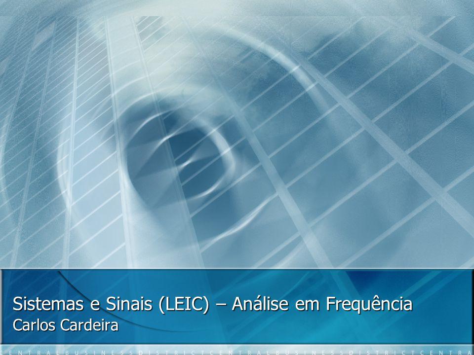 Sistemas e Sinais (LEIC) – Análise em Frequência Carlos Cardeira